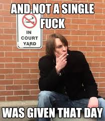 Smoking Meme - and not a single fuck was given that day no smoking quickmeme