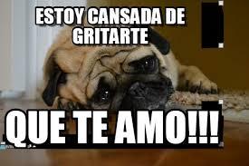 Sad Pug Meme - estoy cansada de gritarte sad pug meme on memegen