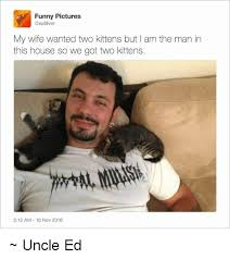 Funny Wife Memes - funny pictures my wife wanted two kittens but am the man in this