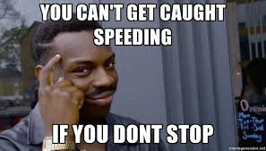 Speeding Meme - meme alternative to some of the best advice one can give