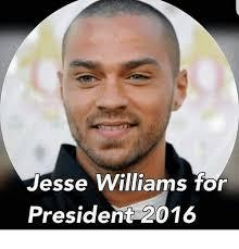 Jesse Williams Memes - jesse williams for president 2016 meme on esmemes com