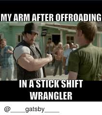 Meme Wrangler - my arm after offroading in a stick shift wrangler jeep meme on me me