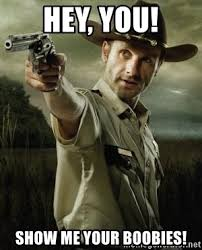 Boobies Memes - hey you show me your boobies twd rick grimes meme generator