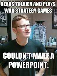 Make A Quick Meme - reads tolkien and plays war strategy games couldn t make a