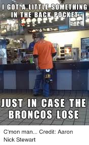 Broncos Losing Meme - got a little something in the back pocket 13t just in case the