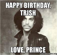 Prince Birthday Meme - happy birthday trish love prince make a meme