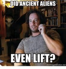 Meme Generator Alien - wdid ancient aliens even lift memegenerator net meme on me me