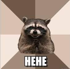 Hehe Meme - hehe evil plotting raccoon meme on memegen