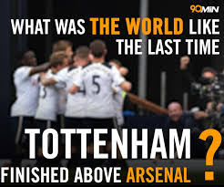 Arsenal Tottenham Meme - video how the world looked the last time tottenham finished above