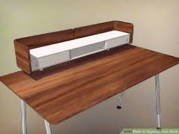 Organize Your Desk How To Organize Your Desk 13 Steps With Pictures Wikihow