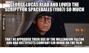 Meme Script - georgelucas read and loved the script for spaceballs 19870 so much