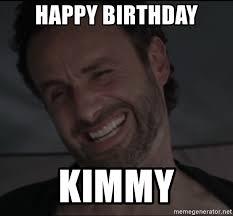 Walking Dead Happy Birthday Meme - happy birthday kimmy rick the walking dead meme generator