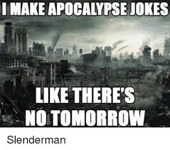 Meme Slender Man - i make apocalypse jokes like there s no tomorrow slenderman meme