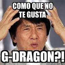 Meme G - meme jackie chan como que no te gusta g dragon 2715315