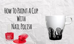 how to paint a cup with nail polish master of diy creative