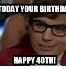 40 birthday meme 28 images happy 40th birthday 40th happy
