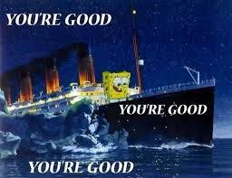 Titanic Meme - spongebob finally got his boating license guided the titanic