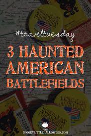 traveltuesday 3 haunted american battlefields spooky little