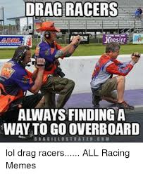 Drag Racing Meme - 25 best memes about racing memes racing memes