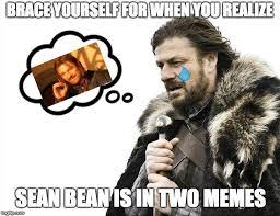 The Meme Machine - sean bean the meme machine imgflip