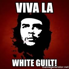 Guilt Meme - viva la white guilt che guevara meme meme generator