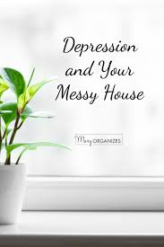 depression and your messy house creatingmaryshome com