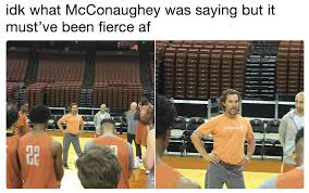 Matthew Mcconaughey Meme - 20 matthew mcconaughey memes that are basically life