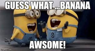 Minions Banana Meme - excited minions meme imgflip