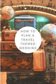 Travel Themed Wedding Best 25 Travel Theme Weddings Ideas On Pinterest Travel Themes