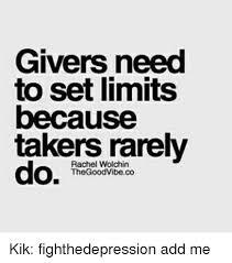 Kik Meme Maker - givers need to set limits because takers rarely thegoodvibeco kik
