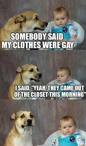 Closet Gay Meme - the closet dad joke dog know your meme