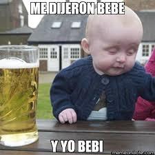 Crea Meme - me dijeron bebe y yo bebi bebe borracho memeandote crea