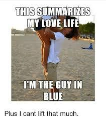 Gym Life Meme - this summarizes my love life i m the guyin blue plus i cant lift