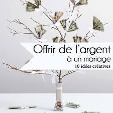 un cadeau de mariage mariage 10 idées créatives pour offrir de l argent