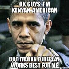 Works For Me Meme - ok guys i m kenyan american but italian foreplay works best for