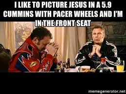 Cummins Meme - i like to picture jesus in a 5 9 cummins with pacer wheels and i m