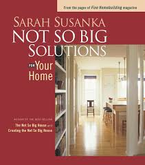 not so big solutions for your home sarah susanka 9781561586134
