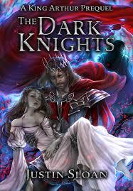 the dark knights a king arthur short story justin sloan