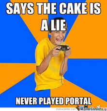 The Cake Is A Lie Meme - the cake is a lie by thebluedragongamer meme center