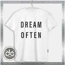 tee shirt dress dream often tshirt custom
