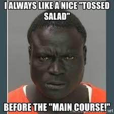 Good Black Man Meme - i always like a nice tossed salad before the main course big