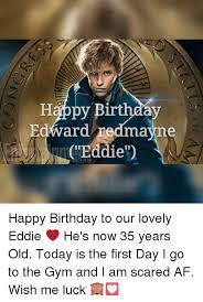 Happy Birthday Gym Meme - happy b edward red mayne eddie happy birthday to our lovely eddie