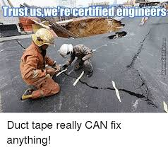 Meme Tape - trustuswe re certified engineers duct tape really can fix anything