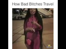 Bad Bitches Meme - how bad bitches travel nicki manaj meme youtube