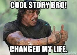 Cool Story Meme - cool story bro changed my life rambo thumbs up meme generator