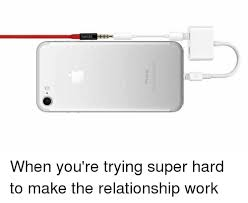Make Memes On Iphone - iphone when you re trying super hard to make the relationship work