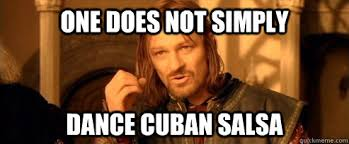 Salsa Dancing Meme - one does not simply dance cuban salsa one does not simply