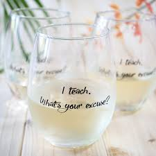 wine glass gift i teach what s your excuse stemless wine glass gift