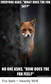 Insanity Wolf Meme Generator - 25 best memes about does the fox say does the fox say memes