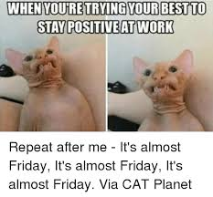 Positive Memes - 20 funny almost friday meme sayingimages com